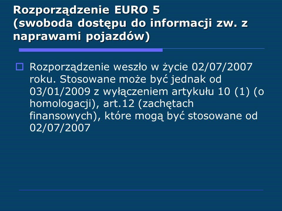 Rozporządzenie EURO 5 (swoboda dostępu do informacji zw. z naprawami pojazdów) Rozporządzenie weszło w życie 02/07/2007 roku. Stosowane może być jedna