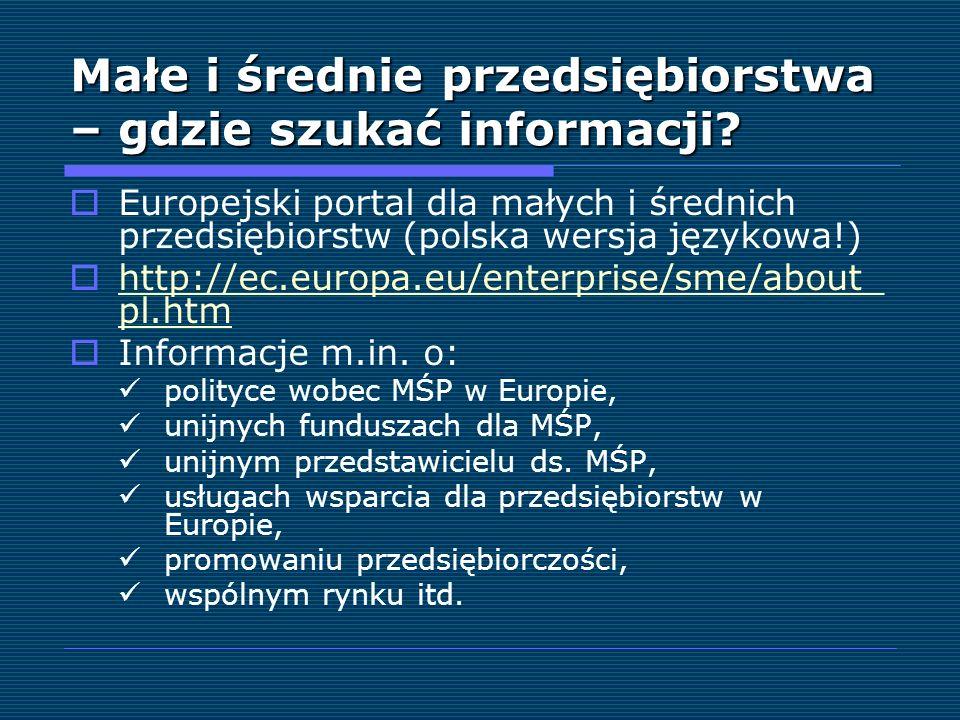 Małe i średnie przedsiębiorstwa – gdzie szukać informacji? Europejski portal dla małych i średnich przedsiębiorstw (polska wersja językowa!) http://ec