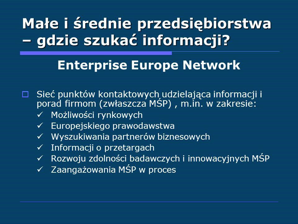 Małe i średnie przedsiębiorstwa – gdzie szukać informacji? Enterprise Europe Network Sieć punktów kontaktowych udzielająca informacji i porad firmom (