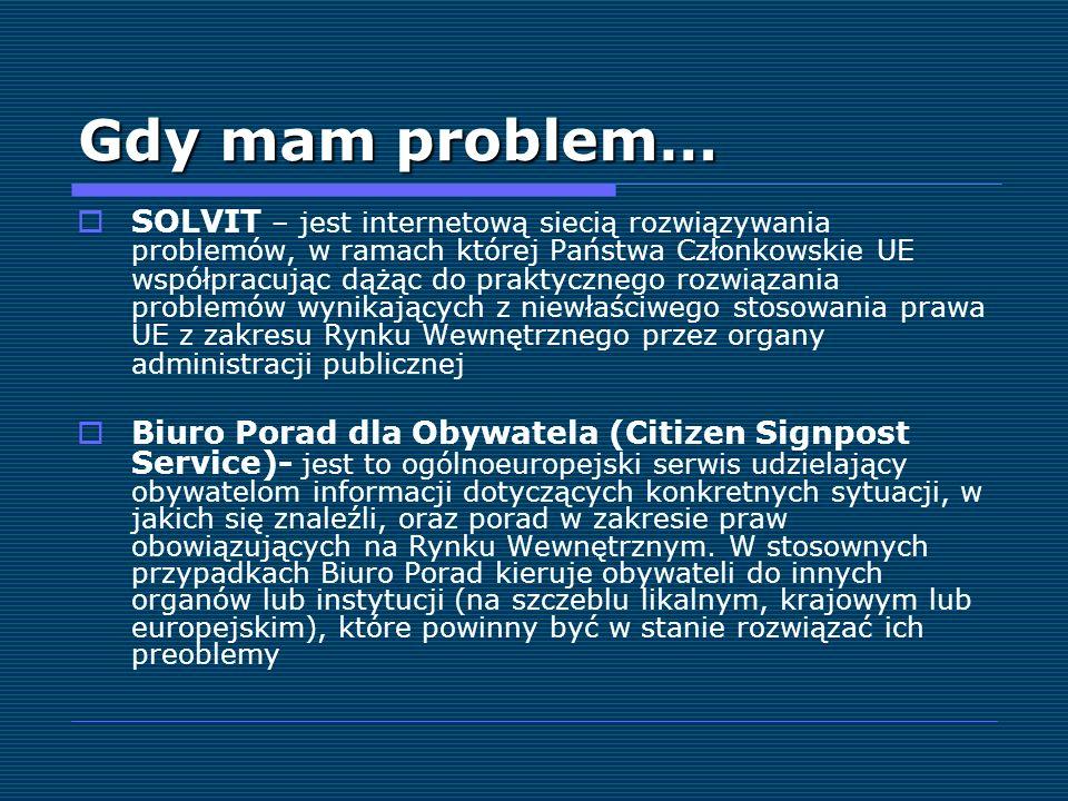Gdy mam problem… SOLVIT – jest internetową siecią rozwiązywania problemów, w ramach której Państwa Członkowskie UE współpracując dążąc do praktycznego