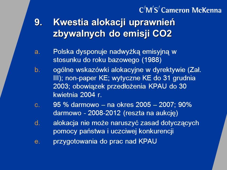 9.Kwestia alokacji uprawnień zbywalnych do emisji CO2 a.Polska dysponuje nadwyżką emisyjną w stosunku do roku bazowego (1988) b.ogólne wskazówki aloka