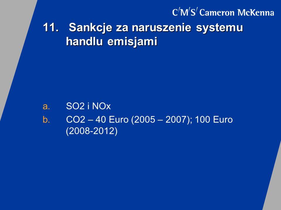 11. Sankcje za naruszenie systemu handlu emisjami a.SO2 i NOx b.CO2 – 40 Euro (2005 – 2007); 100 Euro (2008-2012)