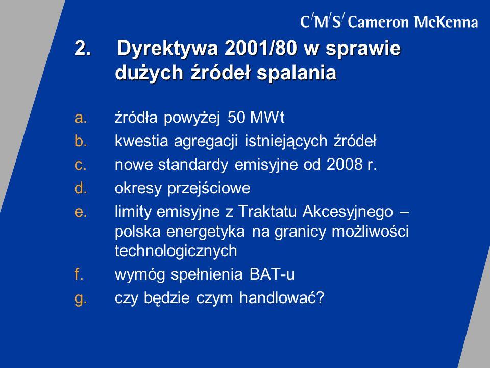 2. Dyrektywa 2001/80 w sprawie dużych źródeł spalania a.źródła powyżej 50 MWt b.kwestia agregacji istniejących źródeł c.nowe standardy emisyjne od 200