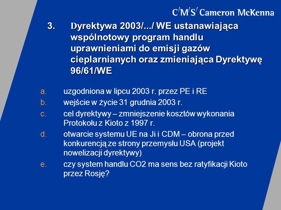 3. D yrektywa 2003/.../ WE ustanawiająca wspólnotowy program handlu uprawnieniami do emisji gazów cieplarnianych oraz zmieniająca Dyrektywę 96/61/WE a