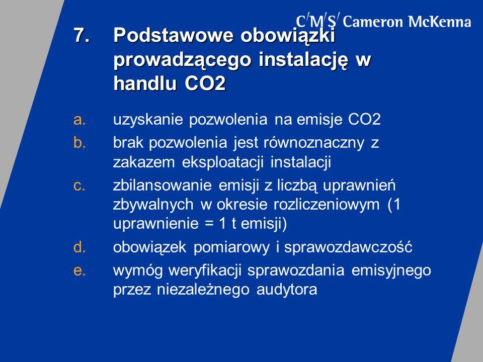 7.Podstawowe obowiązki prowadzącego instalację w handlu CO2 a.uzyskanie pozwolenia na emisje CO2 b.brak pozwolenia jest równoznaczny z zakazem eksploa