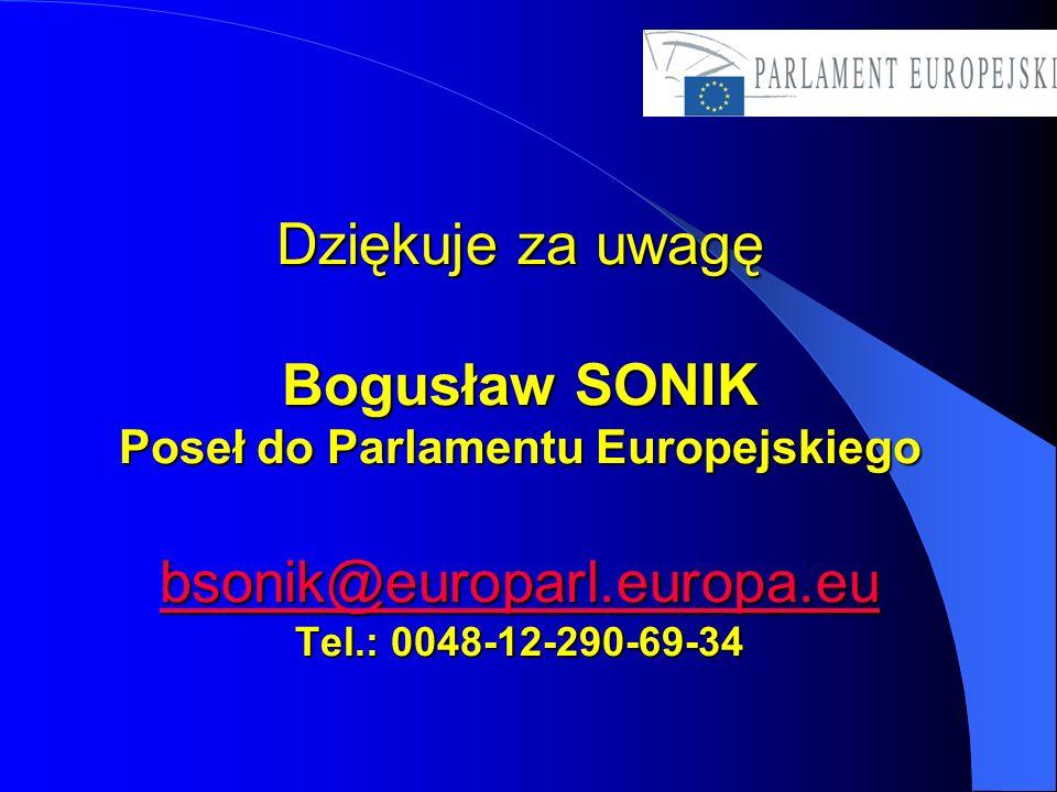 Dziękuje za uwagę Bogusław SONIK Poseł do Parlamentu Europejskiego bsonik@europarl.europa.eu Tel.: 0048-12-290-69-34 bsonik@europarl.europa.eu