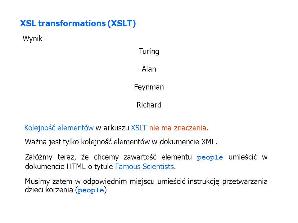 XSL transformations (XSLT) Wynik Turing Alan Feynman Richard Kolejność elementów w arkuszu XSLT nie ma znaczenia.