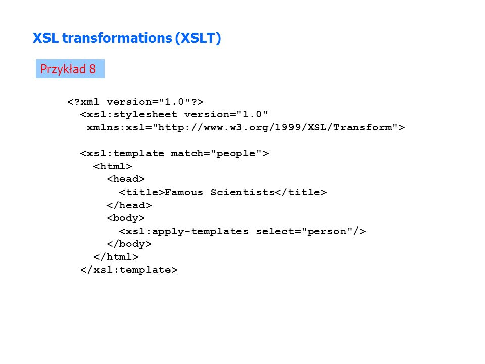 XSL transformations (XSLT) Przykład 8 <xsl:stylesheet version=