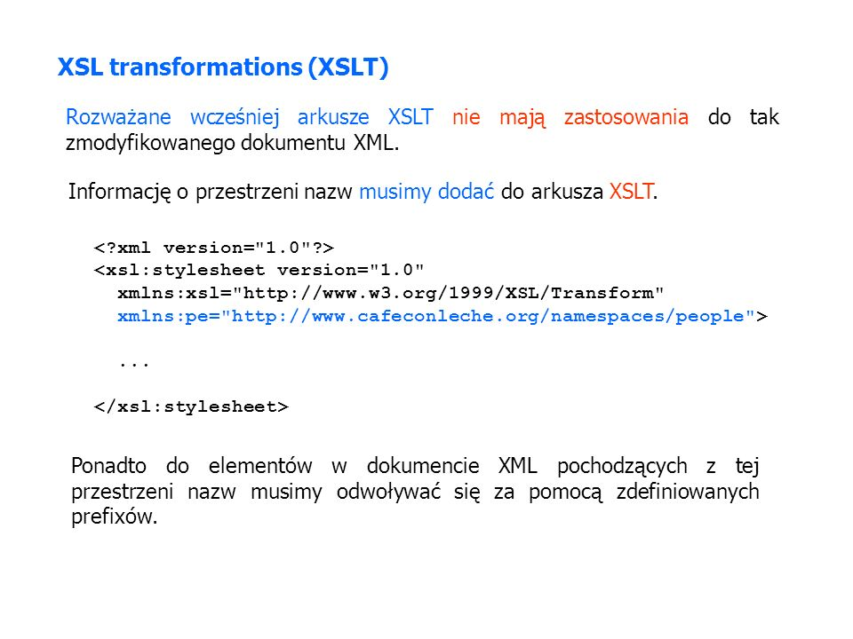 XSL transformations (XSLT) Rozważane wcześniej arkusze XSLT nie mają zastosowania do tak zmodyfikowanego dokumentu XML.
