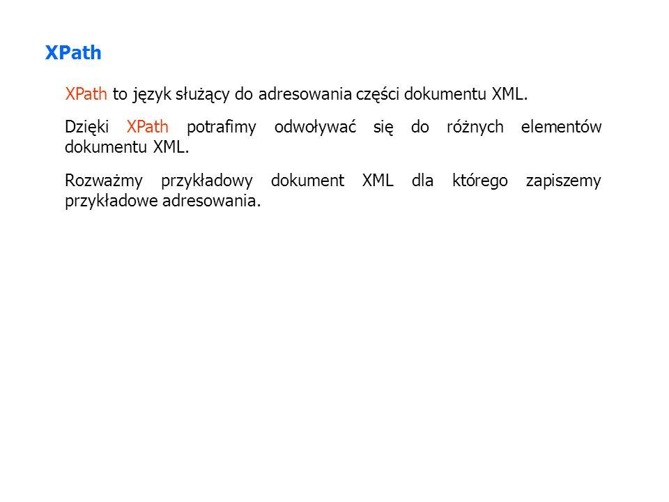 XPath XPath to język służący do adresowania części dokumentu XML.