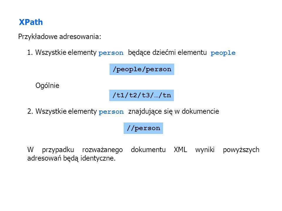 1. Wszystkie elementy person będące dziećmi elementu people Przykładowe adresowania: /people/person 2. Wszystkie elementy person znajdujące się w doku