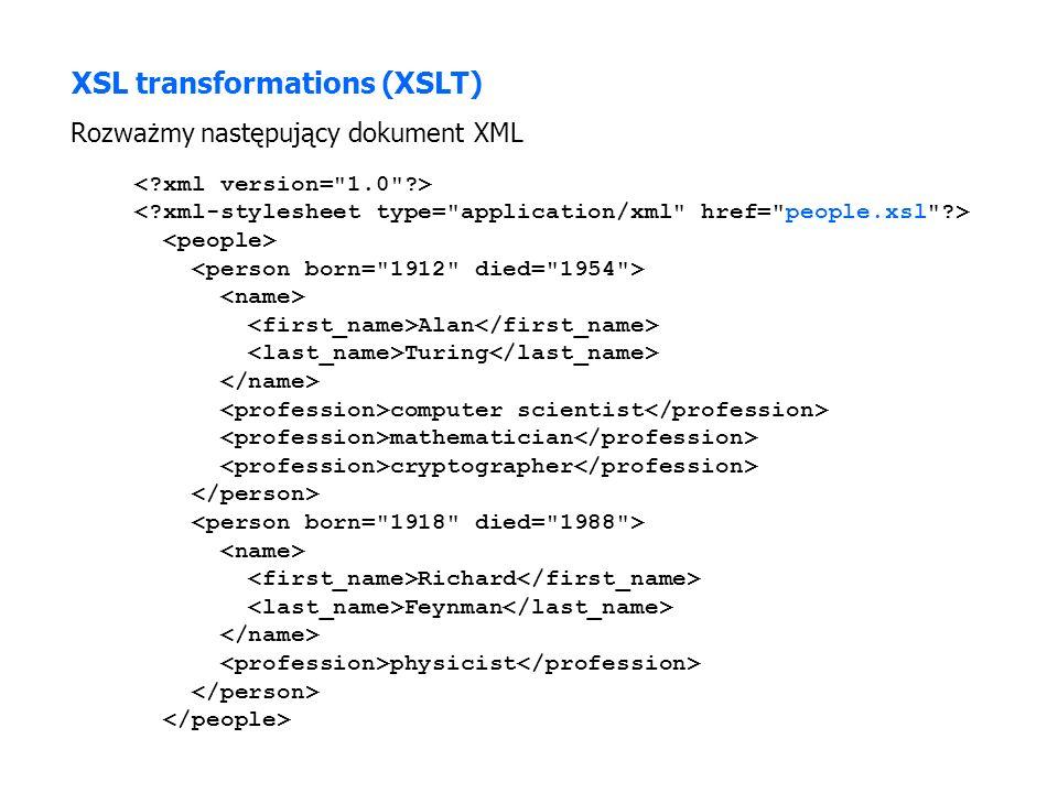 Alan Turing computer scientist mathematician cryptographer Richard Feynman physicist XSL transformations (XSLT) Rozważmy następujący dokument XML