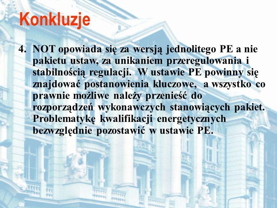Konkluzje 4.NOT opowiada się za wersją jednolitego PE a nie pakietu ustaw, za unikaniem przeregulowania i stabilnością regulacji. W ustawie PE powinny