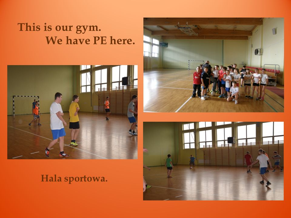 This is our gym. We have PE here. Hala sportowa.