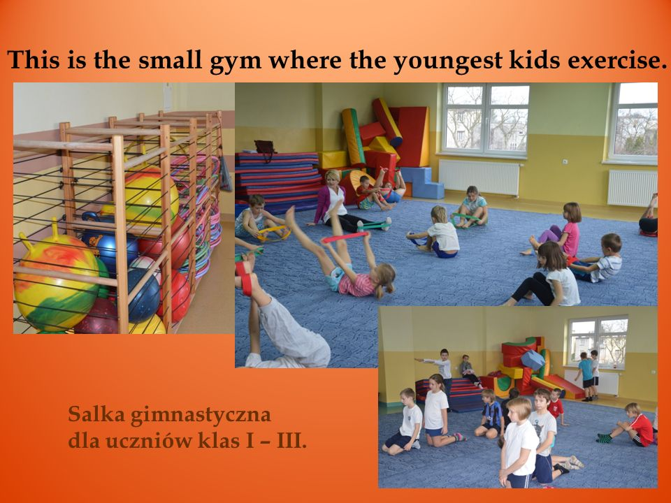 Salka gimnastyczna dla uczniów klas I – III. This is the small gym where the youngest kids exercise.