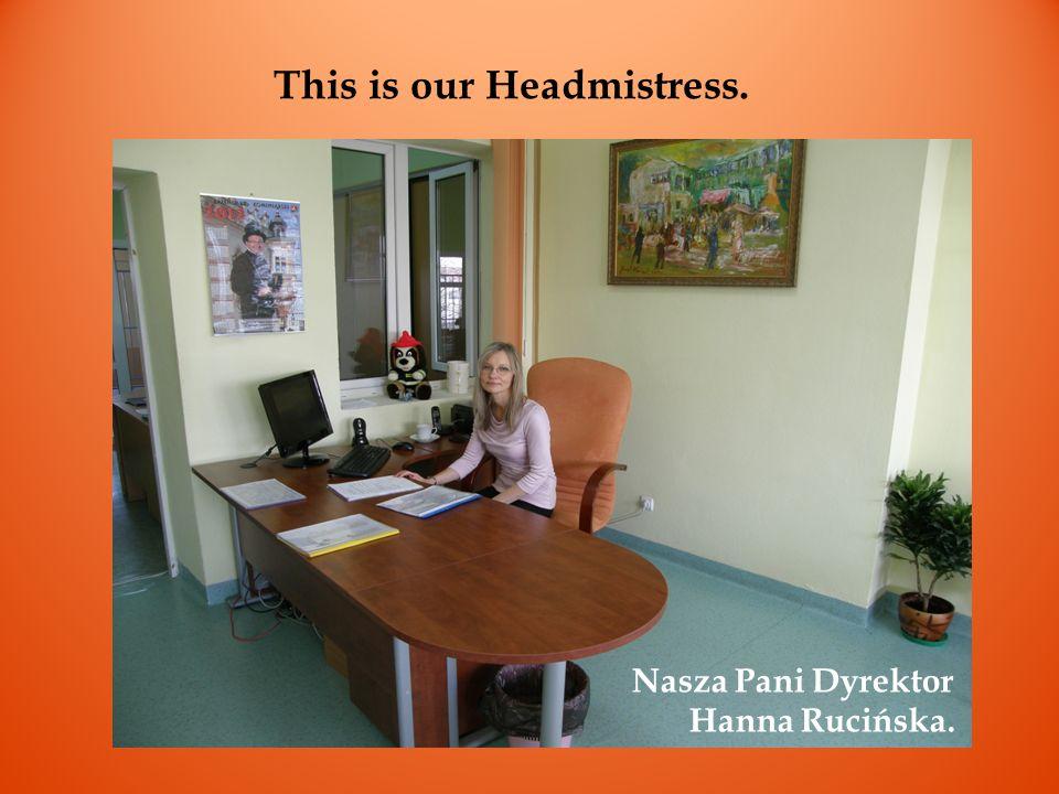 Nasza Pani Dyrektor Hanna Rucińska. This is our Headmistress.