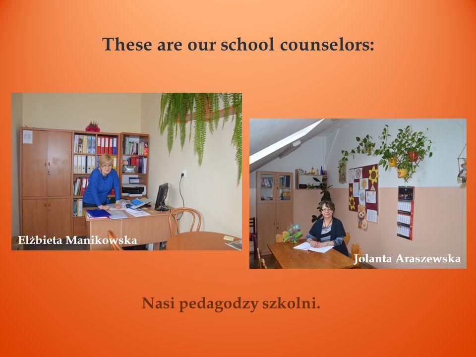 These are our school counselors: Elżbieta Manikowska Nasi pedagodzy szkolni. Jolanta Araszewska