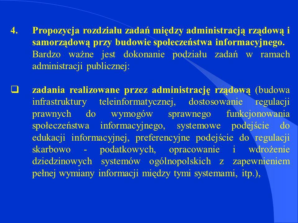 4. Propozycja rozdziału zadań między administracją rządową i samorządową przy budowie społeczeństwa informacyjnego. Bardzo ważne jest dokonanie podzia