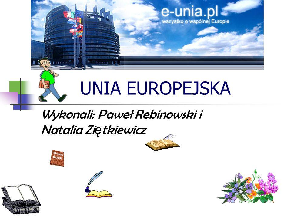 UNIA EUROPEJSKA Wykonali: Paweł Rebinowski i Natalia Zi ę tkiewicz
