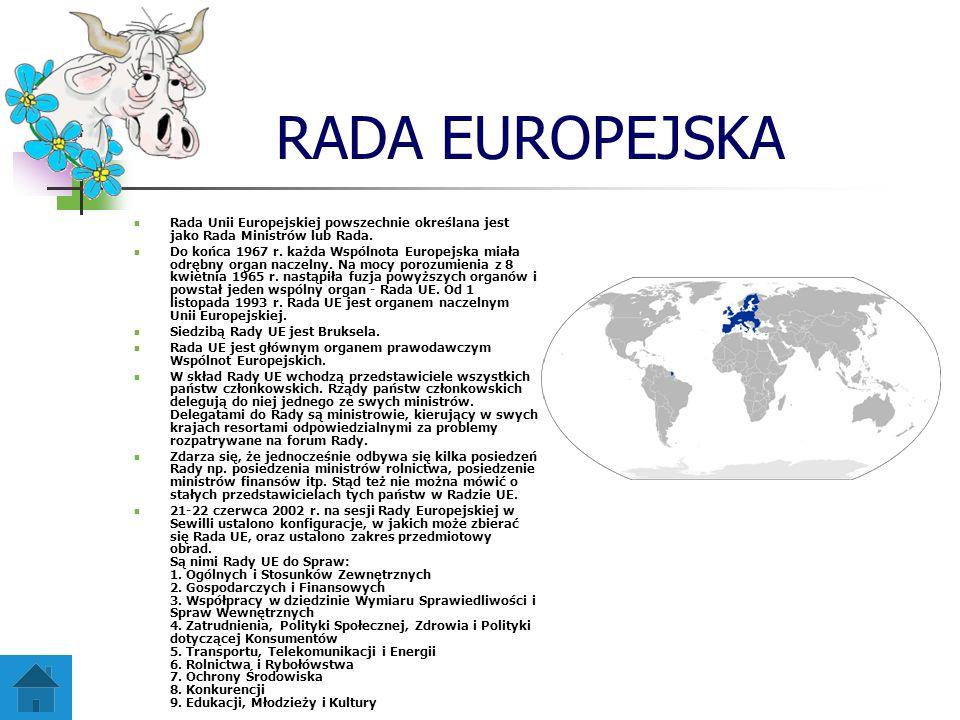 RADA EUROPEJSKA Rada Unii Europejskiej powszechnie określana jest jako Rada Ministrów lub Rada. Do końca 1967 r. każda Wspólnota Europejska miała odrę