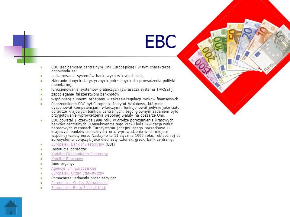 EBC EBC jest bankiem centralnym Unii Europejskiej i w tym charakterze odpowiada za: nadzorowanie systemów bankowych w krajach Unii; zbieranie danych s