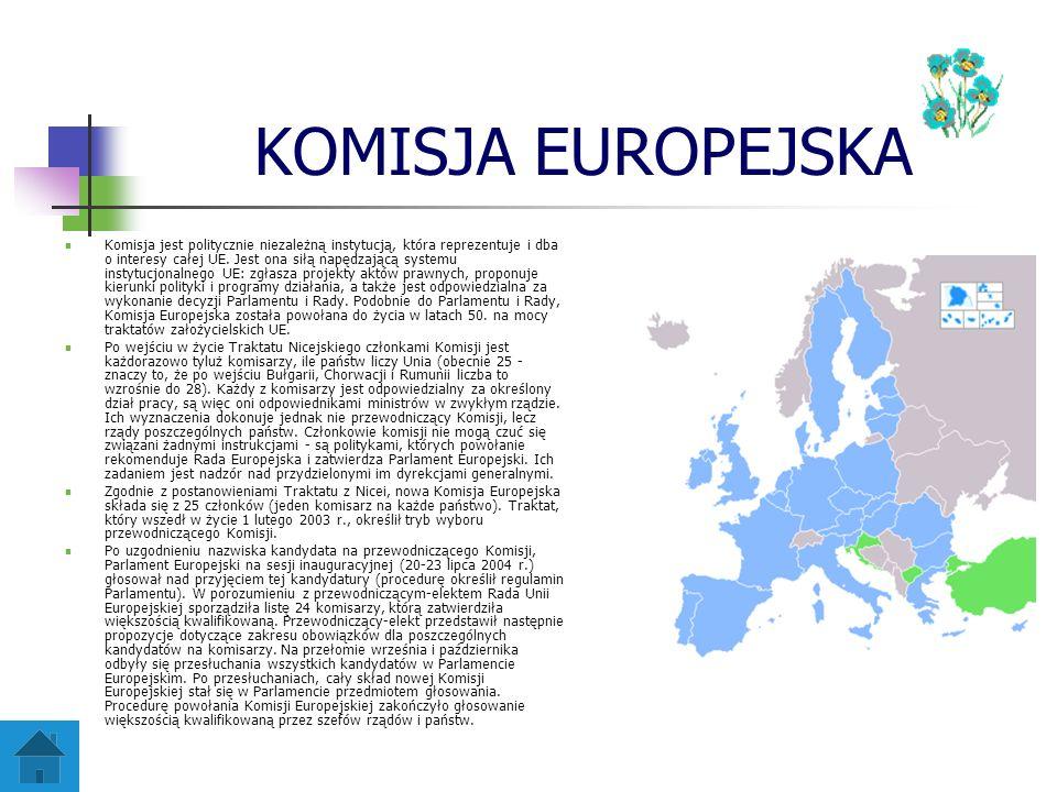 KOMISJA EUROPEJSKA Komisja jest politycznie niezależną instytucją, która reprezentuje i dba o interesy całej UE. Jest ona siłą napędzającą systemu ins