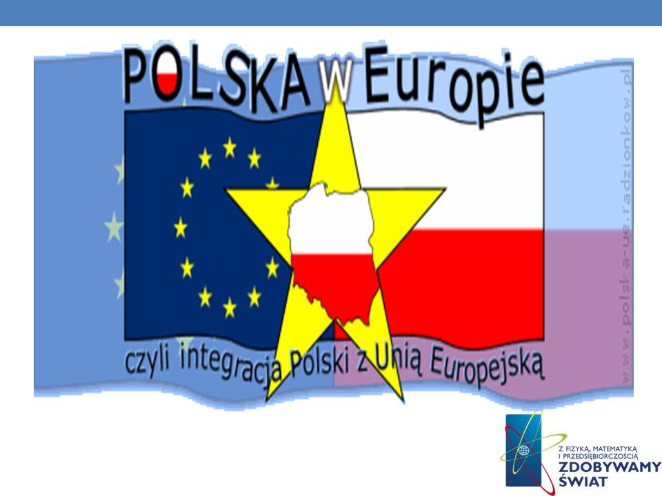 DROGA POLSKI DO UNII EUROPEJSKIEJ Polska w Unii Europejskiej - Polska jest członkiem Unii Europejskiej od 1 maja 2004r na mocy tzw.