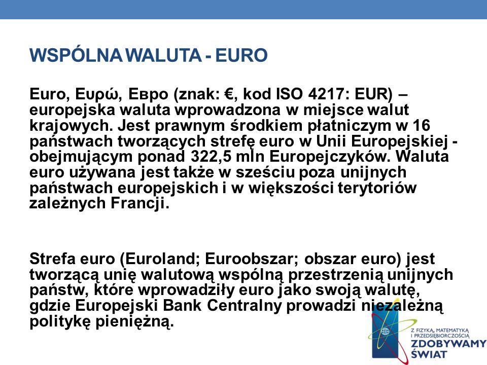 WSPÓLNA WALUTA - EURO Euro, Ευρώ, Евро (znak:, kod ISO 4217: EUR) – europejska waluta wprowadzona w miejsce walut krajowych.