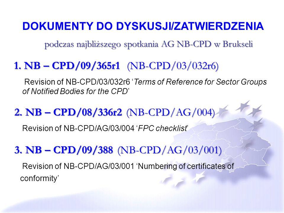 DOKUMENTY DO DYSKUSJI/ZATWIERDZENIA podczas najbliższego spotkania AG NB-CPD w Brukseli 1. NB – CPD/09/365r1 (NB-CPD/03/032r6) Revision of NB-CPD/03/0