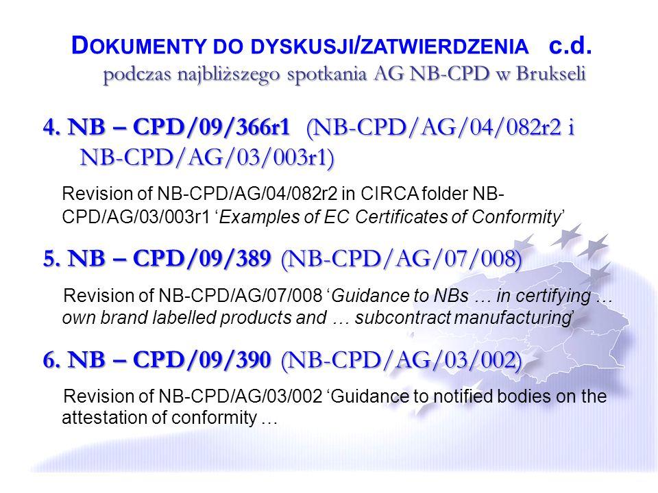 D OKUMENTY DO DYSKUSJI / ZATWIERDZENIA c.d. podczas najbliższego spotkania AG NB-CPD w Brukseli 4. NB – CPD/09/366r1 (NB-CPD/AG/04/082r2 i NB-CPD/AG/0