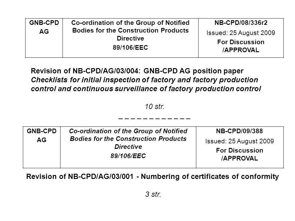 GNB-CPD AG Co-ordination of the Group of Notified Bodies for the Construction Products Directive 89/106/EEC NB-CPD/08/366r1 Issued: 25 August 2009 For Discussion /APPROVAL Draft revised Examples of EC Certificates of Conformity 11 str.