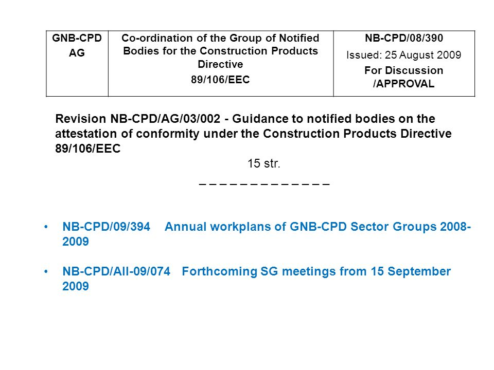 GNB-CPD AG Co-ordination of the Group of Notified Bodies for the Construction Products Directive 89/106/EEC NB-CPD/08/390 Issued: 25 August 2009 For D