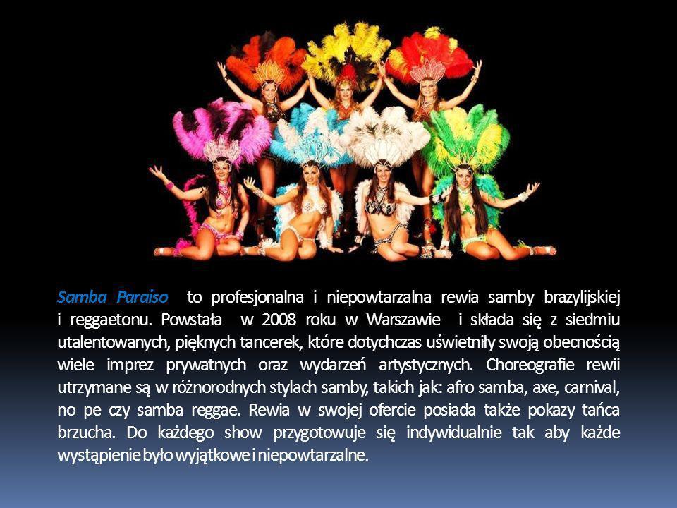 Samba Paraiso to profesjonalna i niepowtarzalna rewia samby brazylijskiej i reggaetonu. Powstała w 2008 roku w Warszawie i składa się z siedmiu utalen