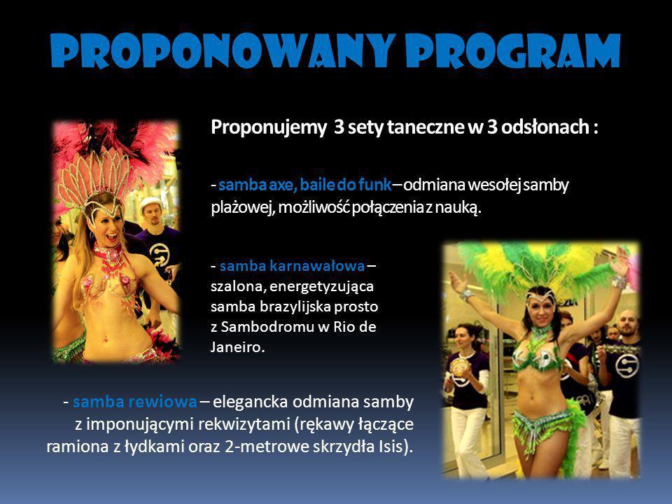 Proponujemy 3 sety taneczne w 3 odsłonach : - samba axe, baile do funk – odmiana wesołej samby plażowej, możliwość połączenia z nauką. PROPONOWANY PRO