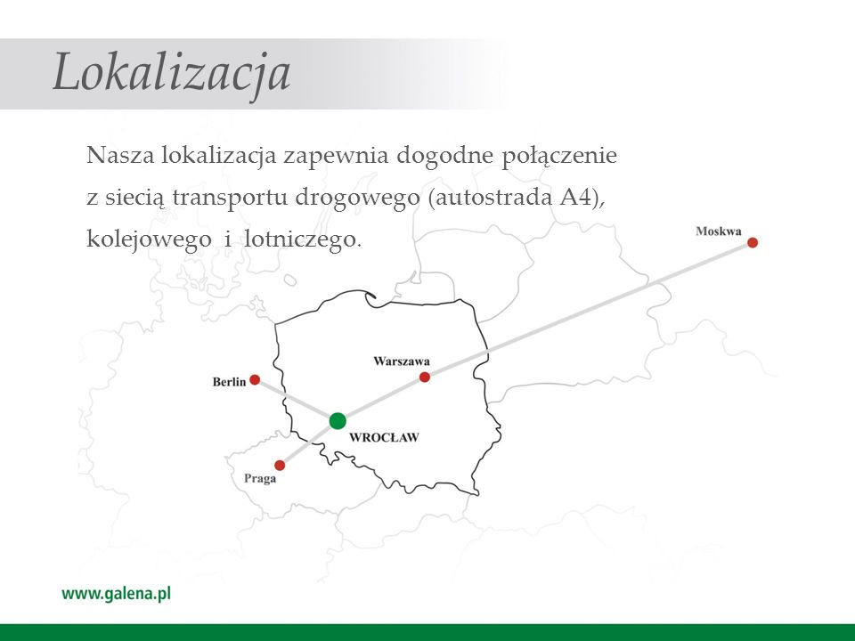 Lokalizacja Nasza lokalizacja zapewnia dogodne połączenie z siecią transportu drogowego (autostrada A4), kolejowego i lotniczego.
