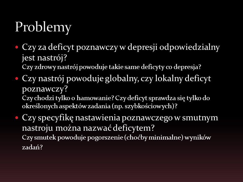 Czy za deficyt poznawczy w depresji odpowiedzialny jest nastrój? Czy zdrowy nastrój powoduje takie same deficyty co depresja? Czy nastrój powoduje glo