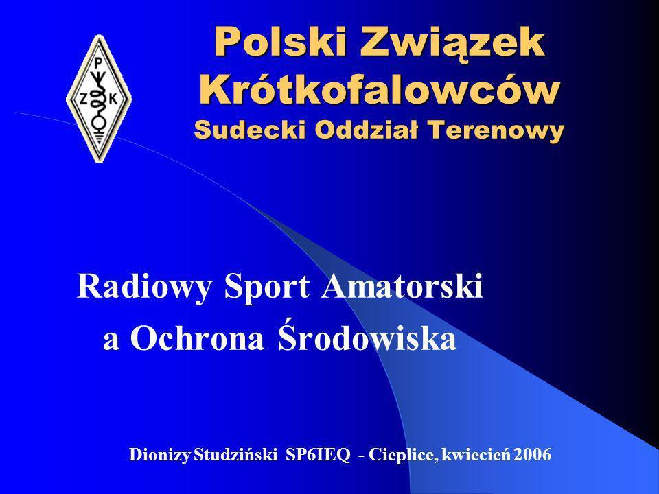 Polski Związek Krótkofalowców Sudecki Oddział Terenowy Radiowy Sport Amatorski a Ochrona Środowiska Dionizy Studziński SP6IEQ - Cieplice, kwiecień 2006
