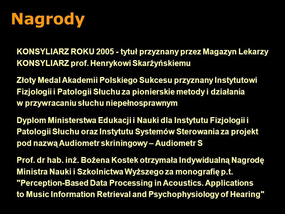 Nagrody KONSYLIARZ ROKU 2005 - tytuł przyznany przez Magazyn Lekarzy KONSYLIARZ prof. Henrykowi Skarżyńskiemu Złoty Medal Akademii Polskiego Sukcesu p