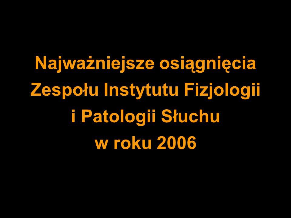 Najważniejsze osiągnięcia Zespołu Instytutu Fizjologii i Patologii Słuchu w roku 2006