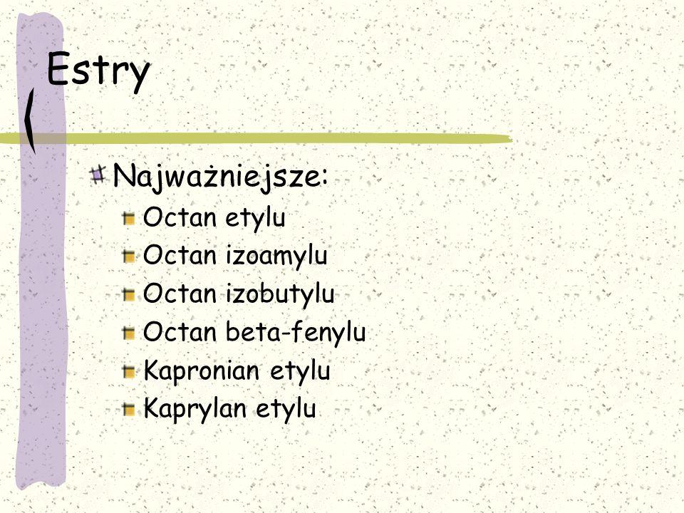 Estry Najważniejsze: Octan etylu Octan izoamylu Octan izobutylu Octan beta-fenylu Kapronian etylu Kaprylan etylu