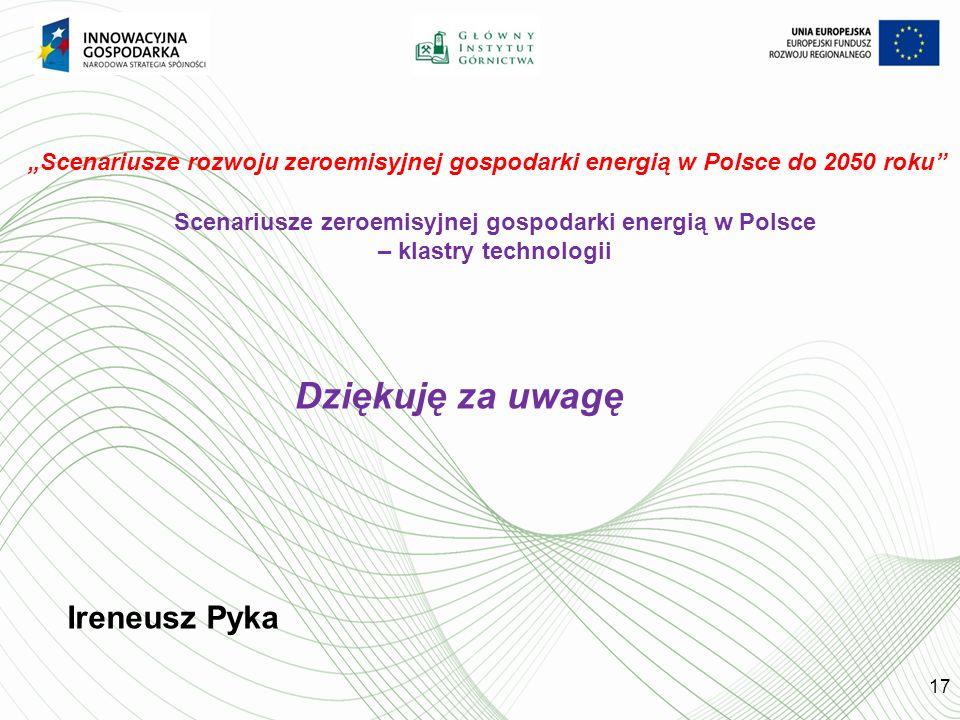 Scenariusze rozwoju zeroemisyjnej gospodarki energią w Polsce do 2050 roku Dziękuję za uwagę Ireneusz Pyka Scenariusze zeroemisyjnej gospodarki energią w Polsce – klastry technologii 17