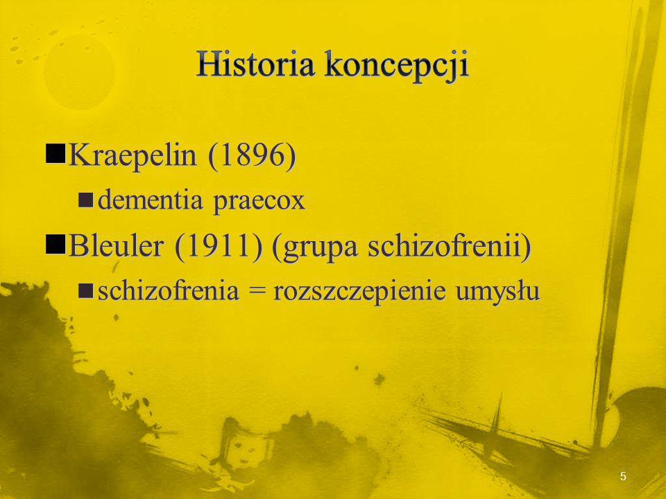 Kraepelin (1896) Kraepelin (1896) dementia praecox dementia praecox Bleuler (1911) (grupa schizofrenii) Bleuler (1911) (grupa schizofrenii) schizofrenia = rozszczepienie umysłu schizofrenia = rozszczepienie umysłu 5