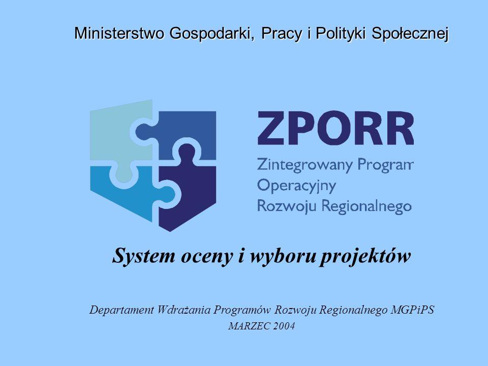 System oceny i wyboru projektów Departament Wdrażania Programów Rozwoju Regionalnego MGPiPS MARZEC 2004 Ministerstwo Gospodarki, Pracy i Polityki Społ