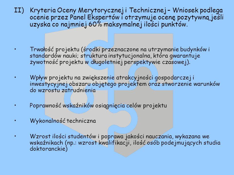 II)Kryteria Oceny Merytorycznej i Technicznej – Wniosek podlega ocenie przez Panel Ekspertów i otrzymuje ocenę pozytywną jeśli uzyska co najmniej 60%