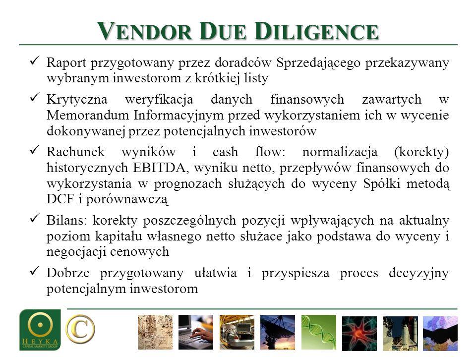 V ENDOR D UE D ILIGENCE Raport przygotowany przez doradców Sprzedającego przekazywany wybranym inwestorom z krótkiej listy Krytyczna weryfikacja danyc