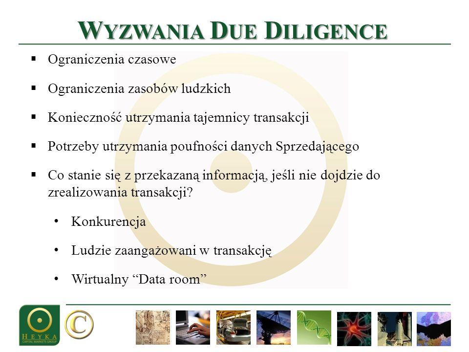W YZWANIA D UE D ILIGENCE Ograniczenia czasowe Ograniczenia zasobów ludzkich Konieczność utrzymania tajemnicy transakcji Potrzeby utrzymania poufności