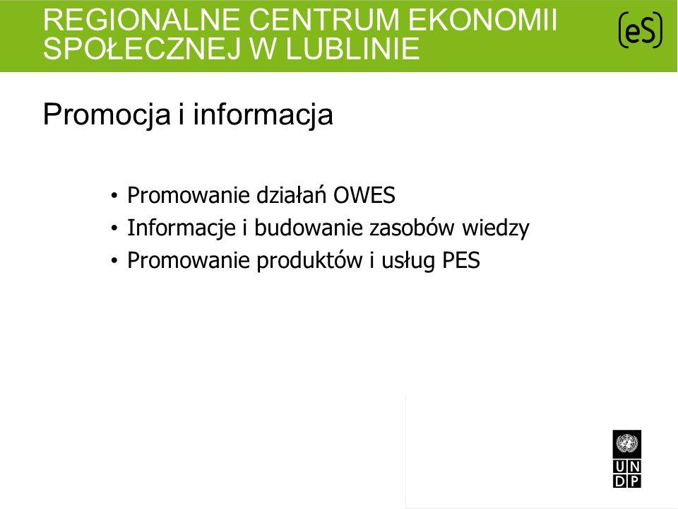 REGIONALNE CENTRUM EKONOMII SPOŁECZNEJ W LUBLINIE Promocja i informacja Promowanie działań OWES Informacje i budowanie zasobów wiedzy Promowanie produ
