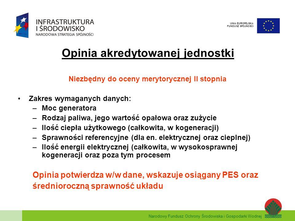 Narodowy Fundusz Ochrony Środowiska i Gospodarki Wodnej UNIA EUROPEJSKA FUNDUSZ SPÓJNOŚCI Wskaźniki obowiązkowe Wskaźniki zawarte są w umowie dotacyjnej i podlegają obowiązkowi sprawozdawczemu w okresie trwałości projektu WSKAŹNIKI PRODUKTU 1.Moc zainstalowana energii elektrycznej [MW] 2.Moc zainstalowana energii cieplnej [MW] 3.Moc zainstalowana energii elektrycznej ze źródeł odnawialnych w kogeneracji [MW] 4.Moc zainstalowana energii cieplnej ze źródeł odnawialnych w kogeneracji [MW] 5.Liczba wybudowanych jednostek wytwarzania energii elektrycznej i cieplnej