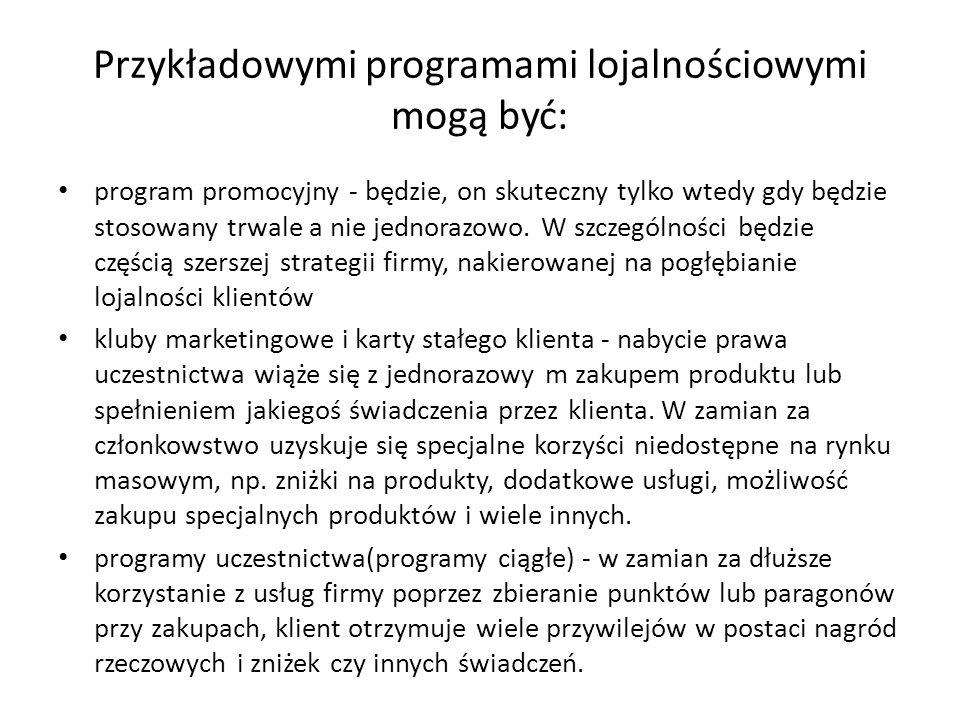Przykładowymi programami lojalnościowymi mogą być: program promocyjny - będzie, on skuteczny tylko wtedy gdy będzie stosowany trwale a nie jednorazowo