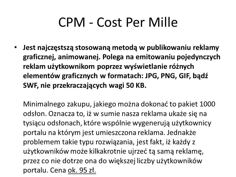 CPM - Cost Per Mille Jest najczęstszą stosowaną metodą w publikowaniu reklamy graficznej, animowanej. Polega na emitowaniu pojedynczych reklam użytkow